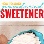 How to Make Powdered Sweetener